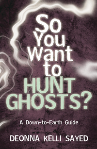 so you want to hunt ghosts by deonna kelli sayed